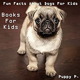 Books For Kids Fun Facts About Dogs For Kids Dog Picture Books For