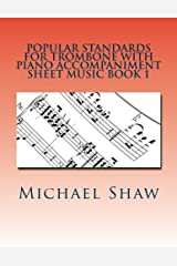 Popular Standards For Trombone With Piano Accompaniment Sheet Music Book 1: Sheet Music For Trombone & Piano (Volume 1) Paperback