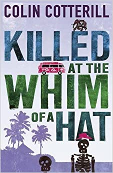 Killed at the Whim of a Hat by Colin Cotterill (2011-09-01)