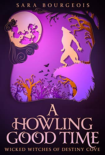 A Howling Good Time (Wicked Witches of Destiny Cove Book 3) by [Bourgeois, Sara]