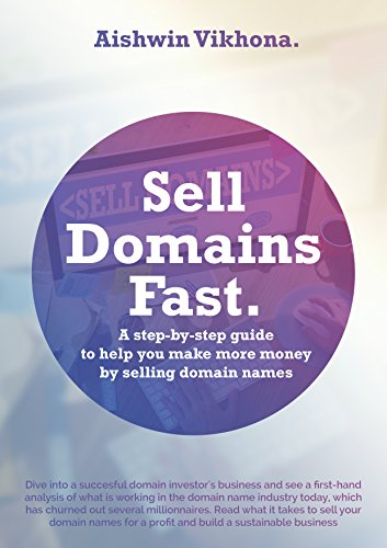 Sell Domains Fast: A Step-by-Step guide to help you make more money by  selling Domain Names