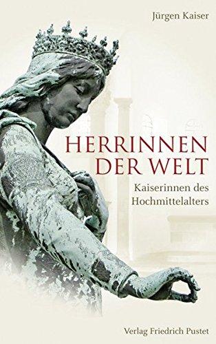 Herrinnen der Welt: Kaiserinnen des Hochmittelalters (Biografien)