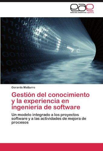 Gestión del conocimiento y la experiencia en ingeniería de software: Un modelo integrado a los proyectos software y a las actividades de mejora de procesos (Spanish Edition) - Ingenieria Del Software