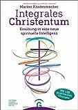 Integrales Christentum: Einübung in eine neue spirituelle Intelligenz