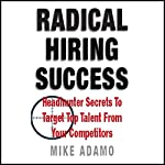 Radical Hiring Success: Headhunter Secrets to Target Top Talent from Your Competitors | Mike Adamo