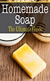 Homemade Soap: The Ultimate Guide
