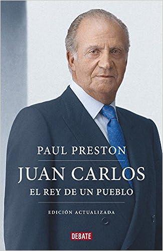 Juan Carlos I edición actualizada : El rey de un pueblo Biografías ...