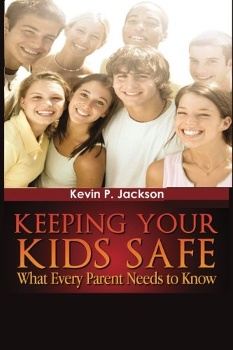 """Read Online """"Keeping Your Kids Safe What Every Parent Needs to Know"""" ebook"""