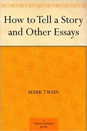 how to tell a story and other essays kindle edition by mark  how to tell a story and other essays kindle edition by mark twain literature fiction kindle ebooks com