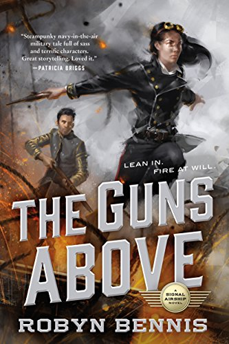 The Guns Above (Signal Airship) Kindle Edition by Robyn Bennis