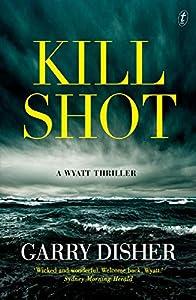 Kill Shot: A Wyatt Thriller