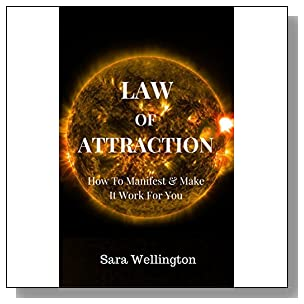 Law Of Attraction: How To Manifest & Make It Work For You