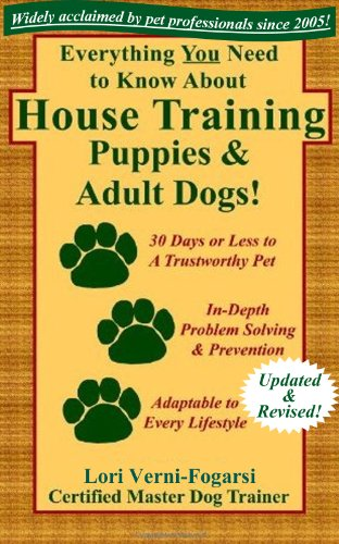 (Everything You Need to Know About House Training Puppies and Adult Dogs: Housebreaking, Crate Training, Sample Schedules, and Troubleshooting for Your New Dog or Puppy)