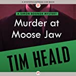 Murder at Moose Jaw | Tim Heald