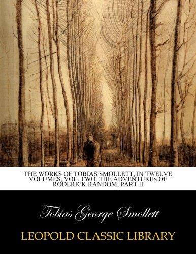 The works of Tobias Smollett, in twelve volumes, vol. two. The adventures of Roderick Random, part II