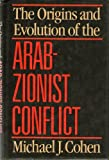 The Origins and Evolution of the Arab-Zionist Conflict, Michael J. Cohen, 0520058216