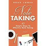 Note Taking: 10 Simple Steps To Effective Note Taking (Taking Notes, Book Notes, Workbooks)