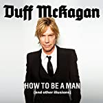 How to Be a Man: (and Other Illusions) | Duff McKagan