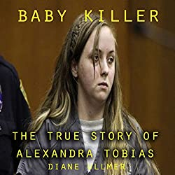 Baby Killer : The True Story of Alexandra Tobias