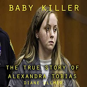 Baby Killer : The True Story of Alexandra Tobias Audiobook