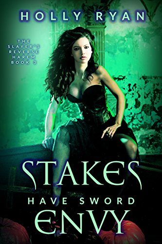 - Stakes Have Sword Envy (The Slayer's Reverse Harem Book 3)
