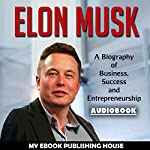 Elon Musk: A Biography of Business, Success and Entrepreneurship | My Ebook Publishing House