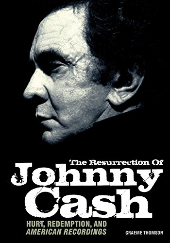 The Resurrection Of Johnny Cash: Hurt, redemption, and American Recordings PDF