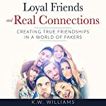 Loyal Friends and Real Connections: Creating True Friendships in a World of Fakers | K.W. Williams