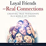 Loyal Friends and Real Connections: Creating True Friendships in a World of Fakers