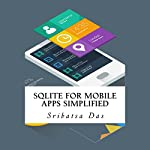 SQLite for Mobile Apps Simplified: Step by Step Details to Create and Access Database from Android, BlackBerry and iPhone Apps | Sribatsa Das