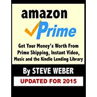 Amazon Prime: Get Your Money's Worth from Prime Shipping, Instant Video, Music, and the Kindle Lending Library