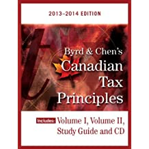 Byrd & Chen's Canadian Tax Principles, 2013 - 2014 Edition, Volume I & II with Study Guide
