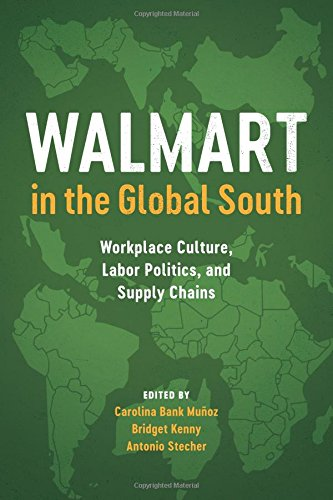 Walmart In The Global South  Workplace Culture  Labor Politics  And Supply Chains