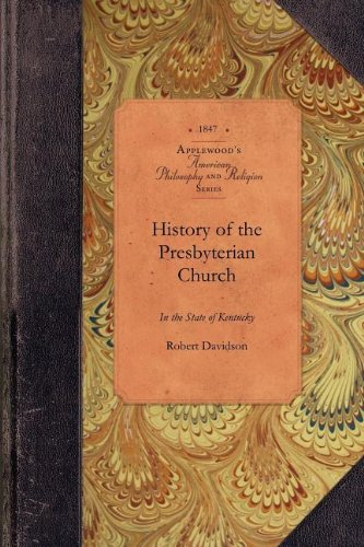 history-of-the-presbyterian-church-in-ky-with-a-preliminary-sketch-of-the-churches-in-the-valley-of-virginia-amer-philosophy-religion