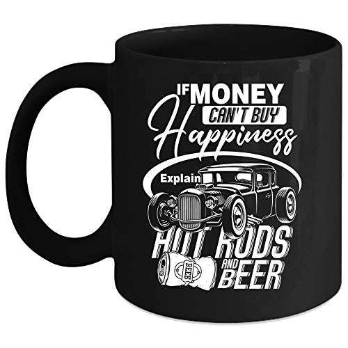 If Money Can't Buy Happiness Coffee Mug, Explain Hot Rods And Beer Coffee Cup (Coffee Mug 11 Oz - -