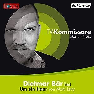Um ein Haar (TV-Kommissare lesen Krimis) Hörbuch