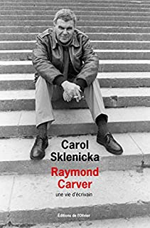Raymond Carver : une vie d'écrivain, Sklenicka, Carol