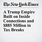 A Trump Empire Built on Inside Connections and $885 Million in Tax Breaks | Charles V. Bagli
