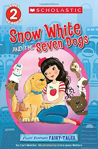 Download Scholastic Reader Level 2: Flash Forward Fairy Tales: Snow White and the Seven Dogs pdf epub
