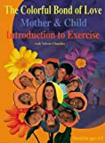 The Colorful Bond of Love Mother and Child Introduction to Exercise by Valerie Chandler - Instructor