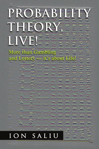 Probability Theory, Live!: More than Gambling and Lottery - it's about Life!