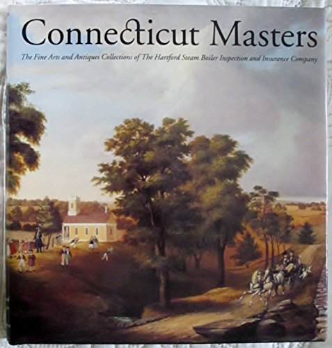 Download Connecticut Masters: The Fine Arts and Antiques Collections of the Hartford Steam Boiler Inspection and Insurance Company Pdf
