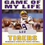 Game of My Life - LSU Tigers: Memorable Stories of Tigers Football | Marty Mule