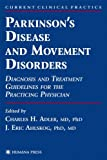 Parkinson's Disease and Movement Disorders: Diagnosis and Treatment Guidelines for the Practicing Physician (Current Clinical Practice)