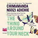 The Thing Around Your Neck  Audiobook by Chimamanda Ngozi Adichie Narrated by Adjoa Andoh