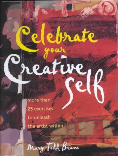 Celebrate Your Creative Self: More than 25 Exercises To Unleash the Artist Within by North Light Books 2001-10-01