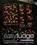 Easy Fudge Cookbook: A Fudge Cookbook for Fudge Lovers, Filled with Delicious Fudge Recipes
