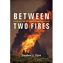 Between Two Fires: A Fire History of Contemporary America
