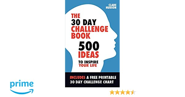 The 30 Day Challenge Book 500 Ideas To Inspire Your Life Clare Hudson 9781520200224 Amazon Books