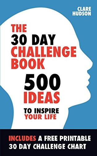 The 30 Day Challenge Book: 500 Ideas to Inspire Your Life pdf epub